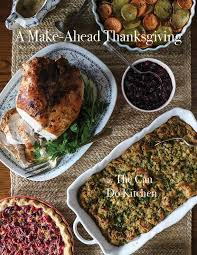 make ahead thanksgiving dinner the can do kitchen