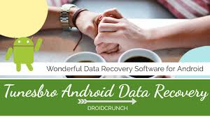 android data recovery review tunesbro android data recovery review daily android tips