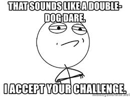 Double Picture Meme Generator - that sounds like a double dog dare i accept your challenge