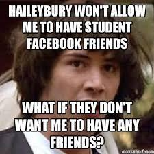Facebook Friends Meme - won t allow me to have student facebook friends