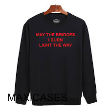 may the bridges i burn light the way vetements the bridges i burn light the way sweatshirt unisex adults
