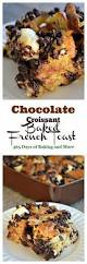 chocolate croissant baked french toast 365 days of baking and more