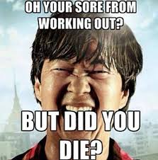 Did You Die Meme - oh your sore from working out but did you die fitness quotes img
