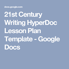 21st century writing hyperdoc lesson plan template google docs