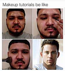 Make Up Meme - make up tutorials be like makeup tutorials know your meme
