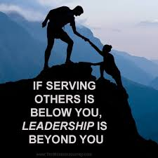 quotes about leadership and helping others if serving others is below you leadership is beyond you the