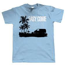 easy come easy go t4 campervan t shirt transporter gift for
