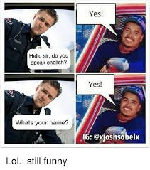 Speak English Meme - hello sir do you speak english whats your name yes yes aig lol
