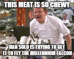 Chef Meme Generator - gordon ramsey this meat is so chewy han solo is trying to get it