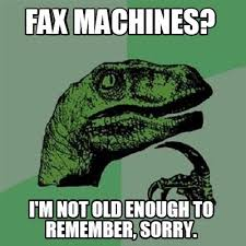 Fax Meme - meme creator fax machines i m not old enough to remember sorry