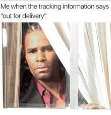 Delivery Meme - tracking says out for delivery out for delivery meme on