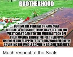 Navy Seal Meme - brotherhood during the funeralof navy seal michaela monsoor every