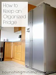 The Organized Kitchen How To Keep An Organized Fridge Nourishing Minimalism