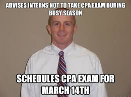 Cpa Exam Meme - advises interns not to take cpa exam during busy season schedules