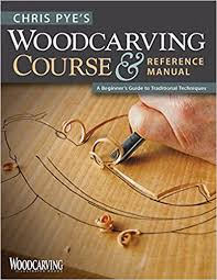 chris pye u0027s woodcarving course u0026 reference manual a beginner u0027s