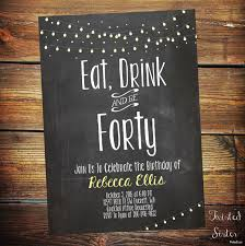 birthday invitation fortieth birthday invite eat drink and