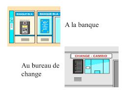 un bureau de change a la banque au bureau de change excusez moi monsieur madame