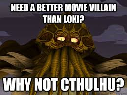 Cthulhu Meme - need a better movie villain than loki why not cthulhu south