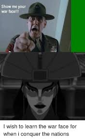 War Face Meme - show me your war face i wish to learn the war face for when i