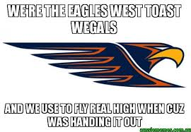 Fly Out Memes - we re the eagles west toast wegals and we use to fly real high