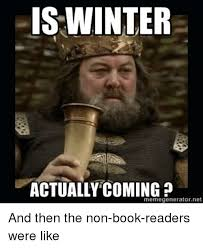 Winter Meme Generator - is winter actually coming memegenerator net and then the non book