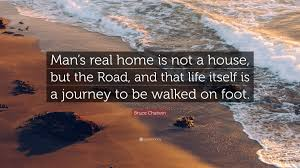 quote journey home bruce chatwin quote u201cman u0027s real home is not a house but the road