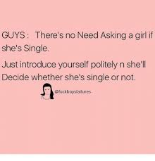 Single Guys Meme - guys there s no need asking a girl if she s single just introduce