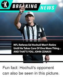 Ed Hochuli Meme - the brfking news nfl referee ed hochuli won t retire until he