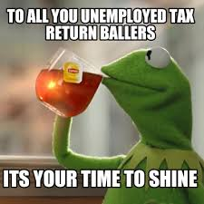 Tax Return Meme - meme creator to all you unemployed tax return ballers its your