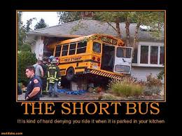 Short Bus Meme - demotivational poster the short bus it is kind of hard denying you