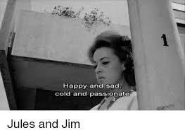 Jules Meme - happy and sad cold and passionate jules and jim meme on me me