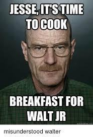 Walt Jr Memes - jesse its time to cook breakfast for walt jr quick meme com