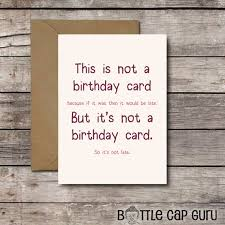 this is the birthday card this is not a birthday card belated birthday card