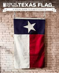 Texaa Flag How To Fly Your Texas Flag A Visual Guide To Flag Etiquette U2013 No