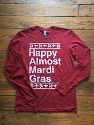 mardi gras tshirt happy almost mardi gras sleeve coast press