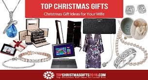 wife gift ideas best christmas gift ideas for your wife 2017 top christmas gifts