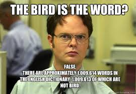 Meme Words - the bird is the word false there are approximately 1 009 614
