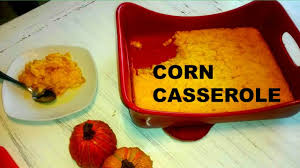 thanksgiving corn side dishes corn casserole great side dish for thanksgiving youtube