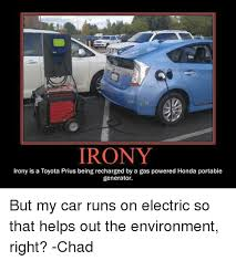 Hybrid Car Meme - irony irony is a toyota prius being recharged by a gas powered honda