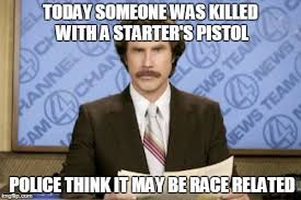 Caption Your Own Meme - ron burgundy meme today someone was killed with a starter s pistol