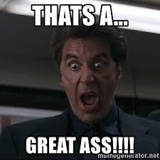 Big Ass Meme - thats a great ass big ass pacino meme generator