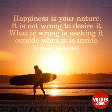 Seeking Not Happiness Is Your Nature It Is Not Wrong To Desire It What Is