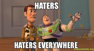 Haters Meme - haters haters everywhere make a meme