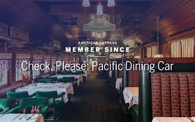 check please pacific dining car u2013 member since