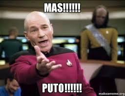 Meme Puto - mas puto annoyed picard make a meme
