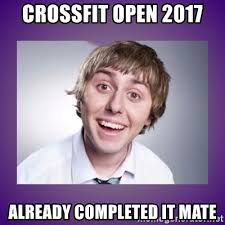Crossfit Open Meme - crossfit open 2017 already completed it mate jay inbetweeners
