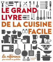 livre de cuisine simple livre le grand livre de la cuisine facile la référence pour