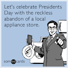 Presidents Day Meme - let s celebrate presidents day with the reckless abandon of a local