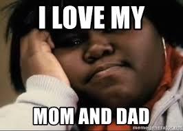 Love My Mom Meme - i love my mom and dad precious meme generator