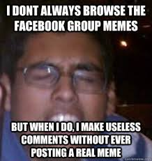 How To Make A Facebook Meme - i dont always browse the facebook group memes but when i do i